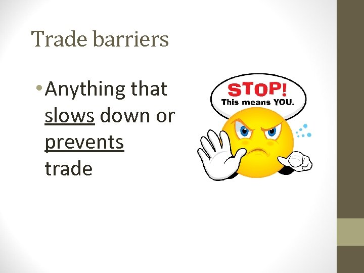 Trade barriers • Anything that slows down or prevents trade
