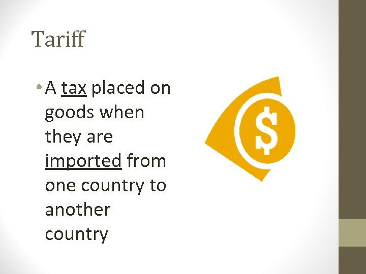 Tariff • A tax placed on goods when they are imported from one country