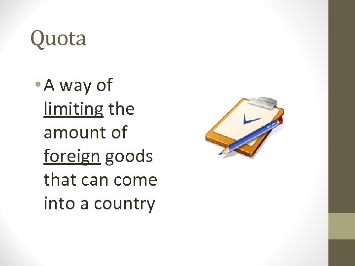 Quota • A way of limiting the amount of foreign goods that can come