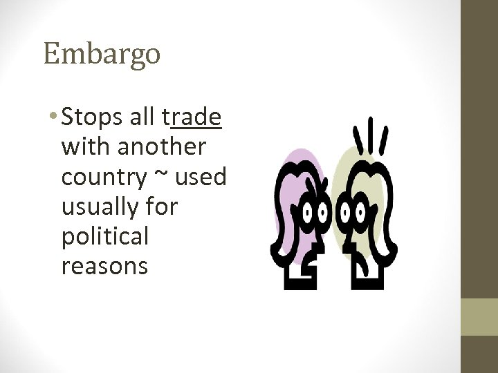 Embargo • Stops all trade with another country ~ used usually for political reasons