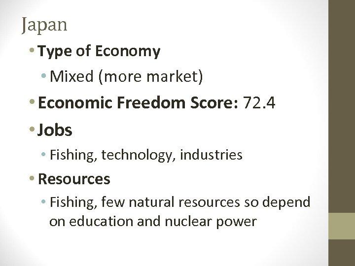 Japan • Type of Economy • Mixed (more market) • Economic Freedom Score: 72.