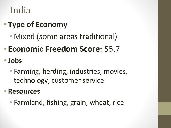 India • Type of Economy • Mixed (some areas traditional) • Economic Freedom Score: