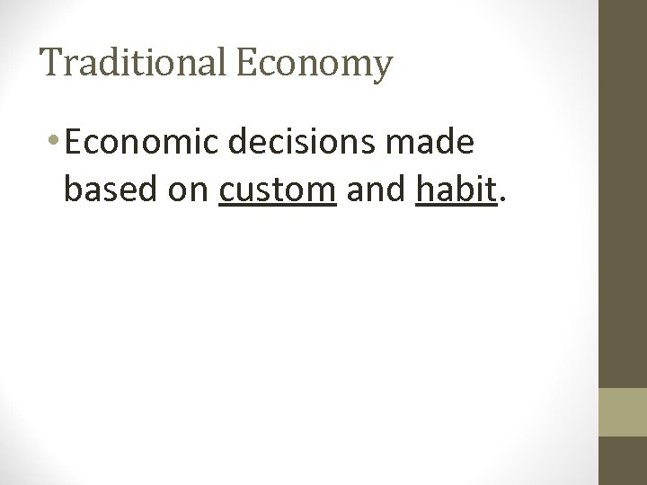 Traditional Economy • Economic decisions made based on custom and habit.