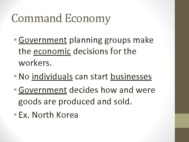 Command Economy • Government planning groups make the economic decisions for the workers. •