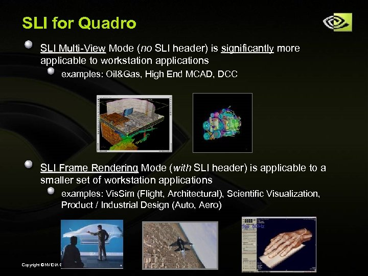 SLI for Quadro SLI Multi-View Mode (no SLI header) is significantly more applicable to