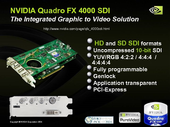 NVIDIA Quadro FX 4000 SDI The Integrated Graphic to Video Solution http: //www. nvidia.