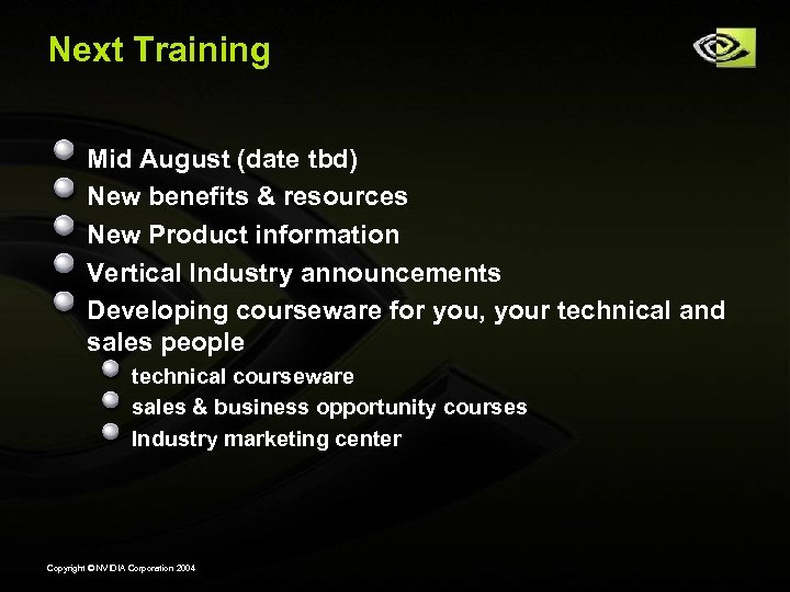 Next Training Mid August (date tbd) New benefits & resources New Product information Vertical