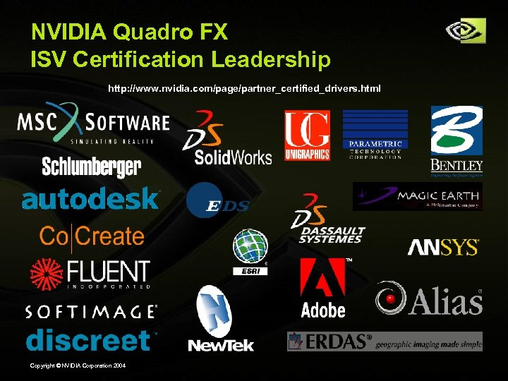 NVIDIA Quadro FX ISV Certification Leadership http: //www. nvidia. com/page/partner_certified_drivers. html Copyright © NVIDIA
