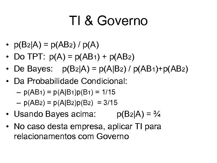 TI & Governo • • p(B 2|A) = p(AB 2) / p(A) Do TPT: