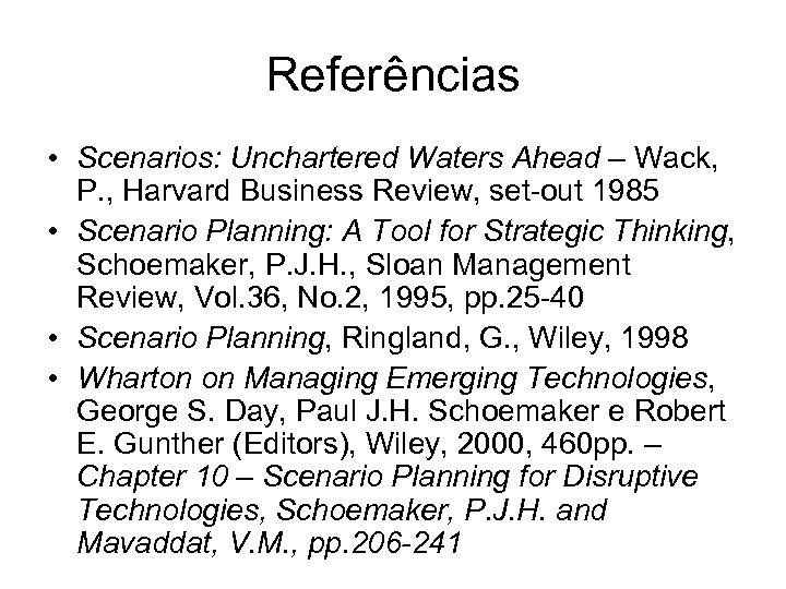 Referências • Scenarios: Unchartered Waters Ahead – Wack, P. , Harvard Business Review, set-out