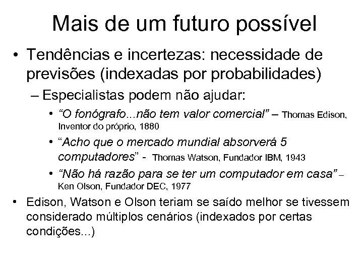 Mais de um futuro possível • Tendências e incertezas: necessidade de previsões (indexadas por