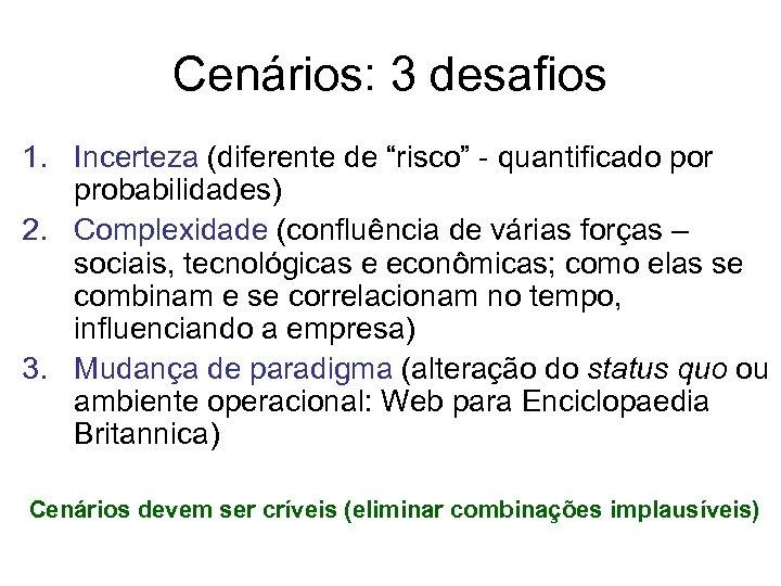 """Cenários: 3 desafios 1. Incerteza (diferente de """"risco"""" - quantificado por probabilidades) 2. Complexidade"""