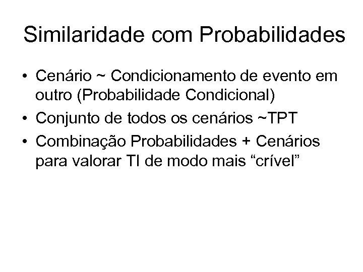 Similaridade com Probabilidades • Cenário ~ Condicionamento de evento em outro (Probabilidade Condicional) •
