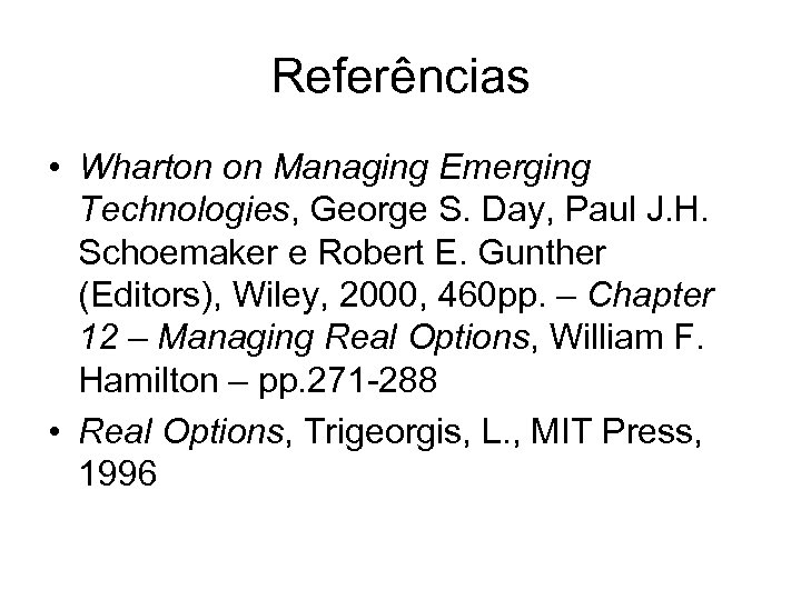 Referências • Wharton on Managing Emerging Technologies, George S. Day, Paul J. H. Schoemaker