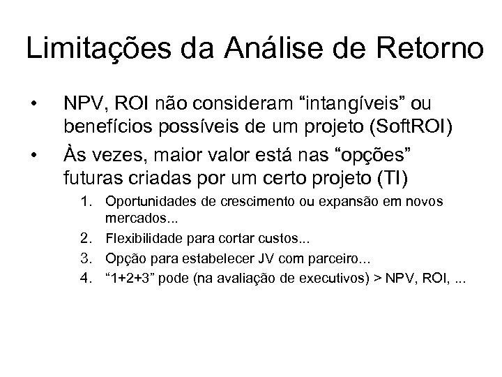"""Limitações da Análise de Retorno • • NPV, ROI não consideram """"intangíveis"""" ou benefícios"""