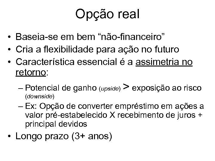 """Opção real • Baseia-se em bem """"não-financeiro"""" • Cria a flexibilidade para ação no"""