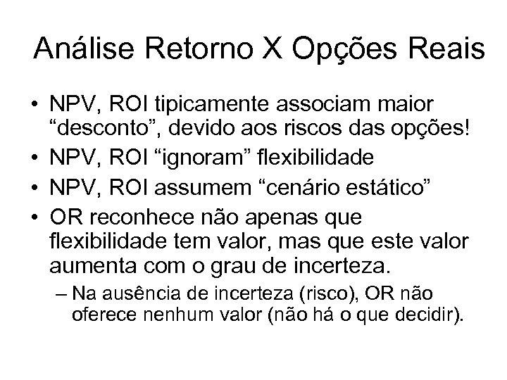 """Análise Retorno X Opções Reais • NPV, ROI tipicamente associam maior """"desconto"""", devido aos"""