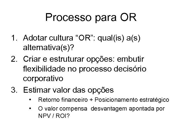"""Processo para OR 1. Adotar cultura """"OR"""": qual(is) a(s) alternativa(s)? 2. Criar e estruturar"""