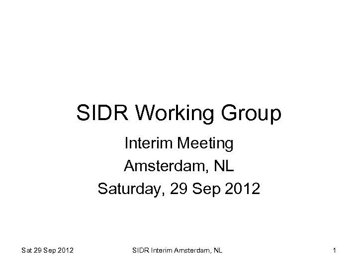 SIDR Working Group Interim Meeting Amsterdam, NL Saturday, 29 Sep 2012 Sat 29 Sep