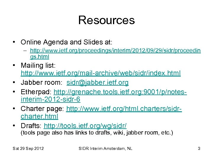 Resources • Online Agenda and Slides at: – http: //www. ietf. org/proceedings/interim/2012/09/29/sidr/proceedin gs. html