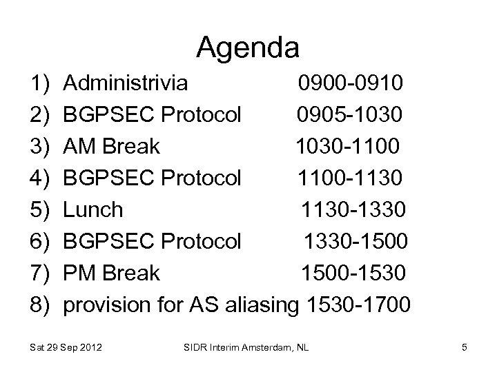 Agenda 1) 2) 3) 4) 5) 6) 7) 8) Administrivia 0900 -0910 BGPSEC Protocol