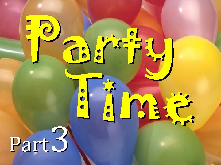 Party Time Part 3
