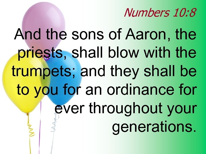 Numbers 10: 8 And the sons of Aaron, the priests, shall blow with the