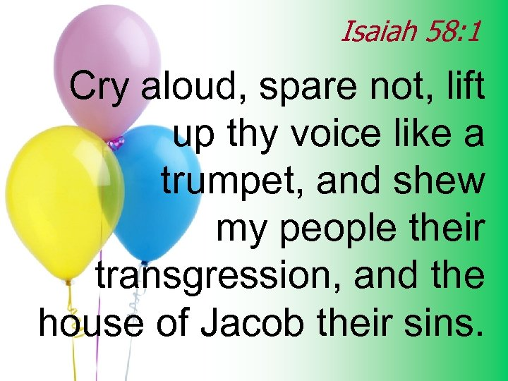 Isaiah 58: 1 Cry aloud, spare not, lift up thy voice like a trumpet,