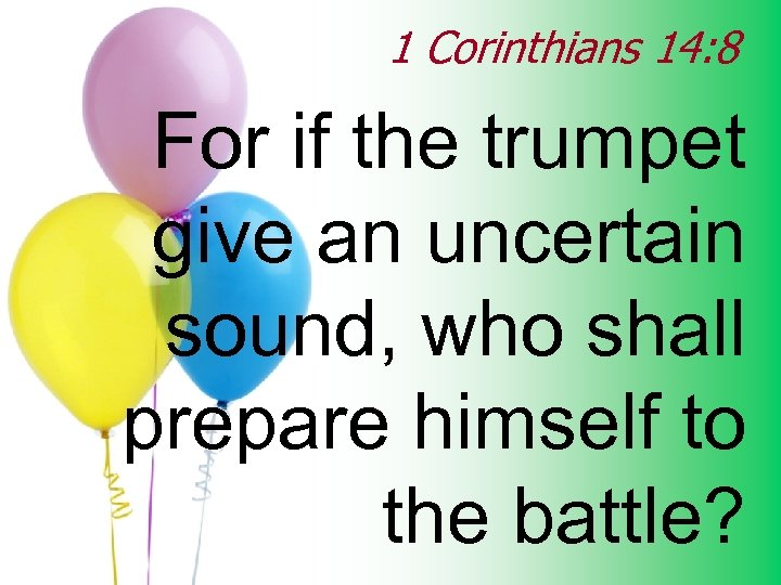 1 Corinthians 14: 8 For if the trumpet give an uncertain sound, who shall