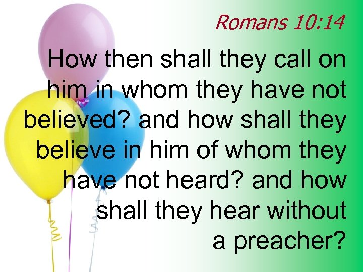 Romans 10: 14 How then shall they call on him in whom they have