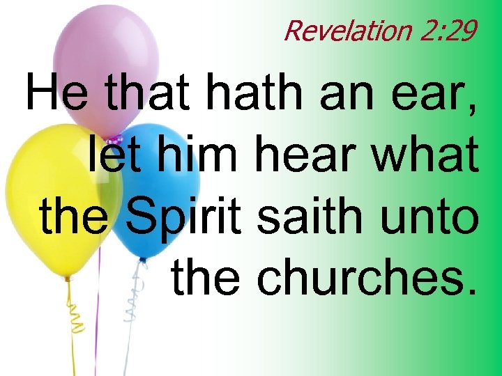 Revelation 2: 29 He that hath an ear, let him hear what the Spirit