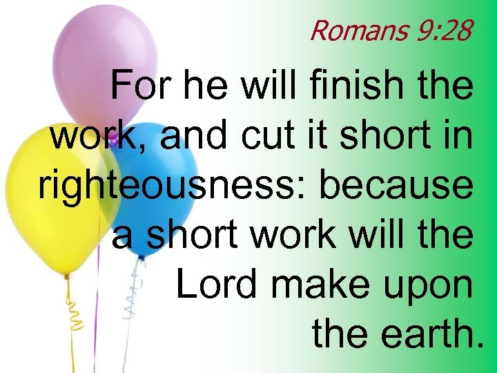 Romans 9: 28 For he will finish the work, and cut it short in