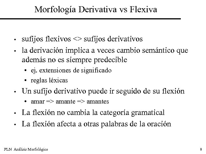 Morfología Derivativa vs Flexiva • • sufijos flexivos <> sufijos derivativos la derivación implica