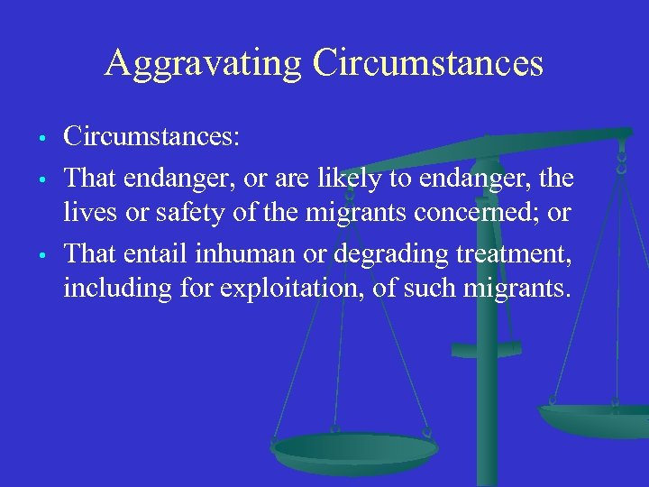 Aggravating Circumstances • • • Circumstances: That endanger, or are likely to endanger, the
