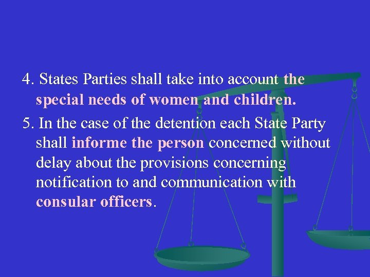 4. States Parties shall take into account the special needs of women and children.