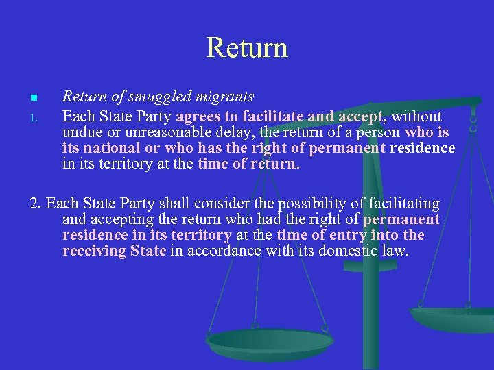 Return n 1. Return of smuggled migrants Each State Party agrees to facilitate and