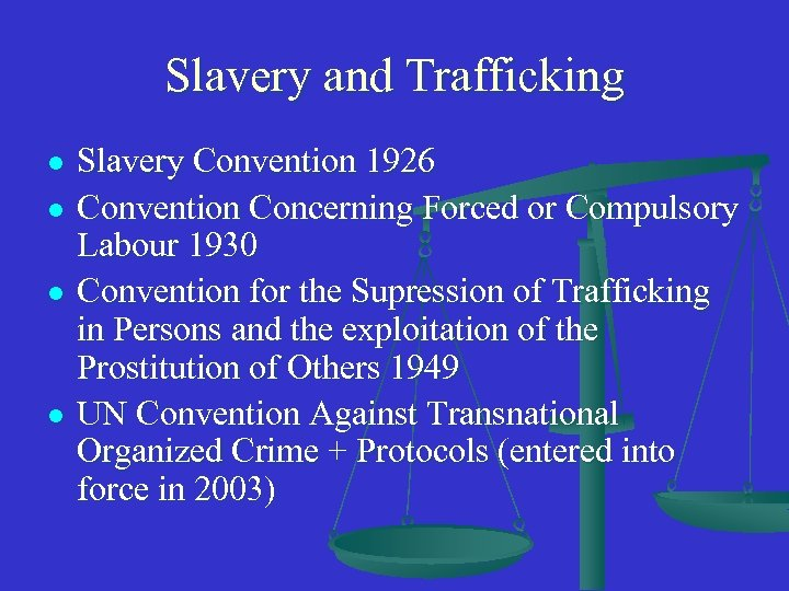 Slavery and Trafficking l l Slavery Convention 1926 Convention Concerning Forced or Compulsory Labour