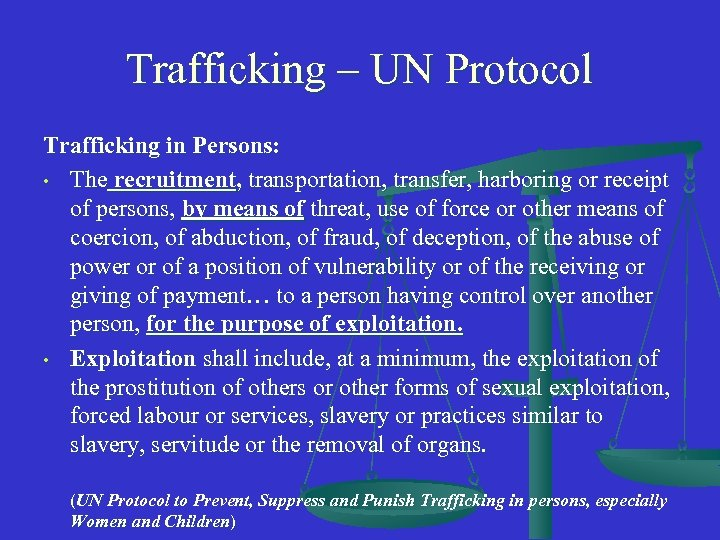 Trafficking – UN Protocol Trafficking in Persons: • The recruitment, transportation, transfer, harboring or