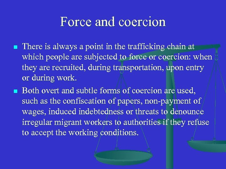 Force and coercion n n There is always a point in the trafficking chain