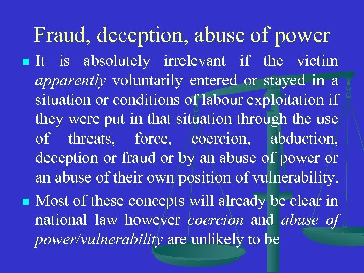 Fraud, deception, abuse of power n n It is absolutely irrelevant if the victim