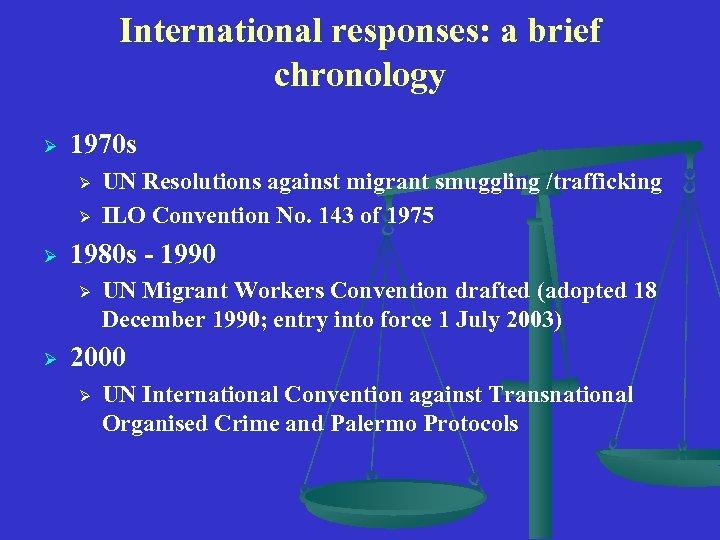 International responses: a brief chronology Ø 1970 s Ø Ø Ø 1980 s -
