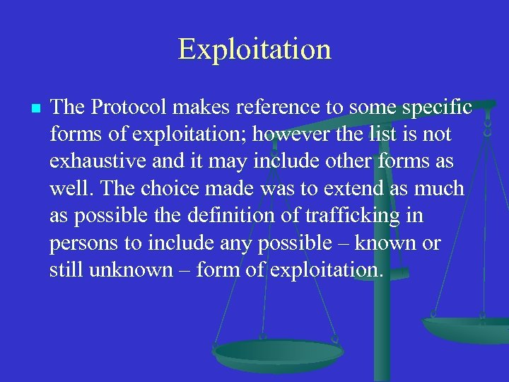 Exploitation n The Protocol makes reference to some specific forms of exploitation; however the