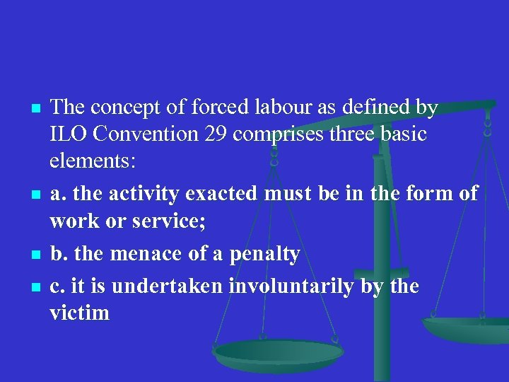 n n The concept of forced labour as defined by ILO Convention 29 comprises