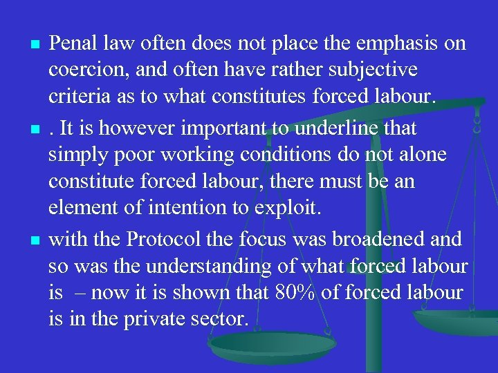 n n n Penal law often does not place the emphasis on coercion, and