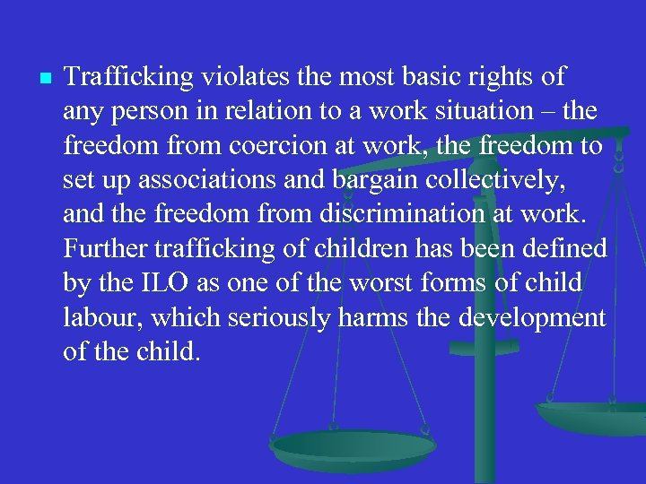n Trafficking violates the most basic rights of any person in relation to a
