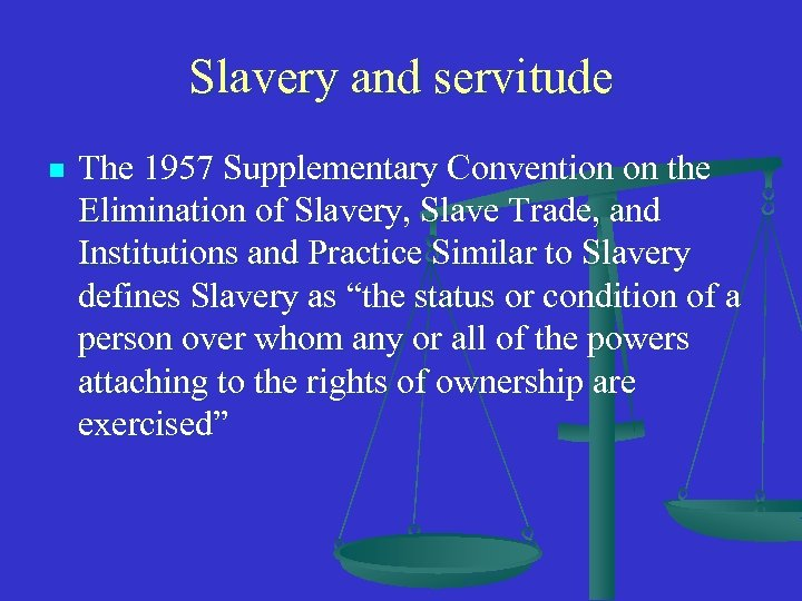 Slavery and servitude n The 1957 Supplementary Convention on the Elimination of Slavery, Slave