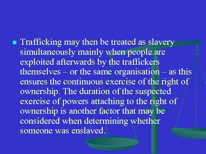 n Trafficking may then be treated as slavery simultaneously mainly when people are exploited
