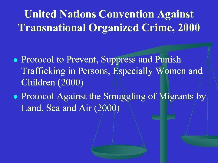 United Nations Convention Against Transnational Organized Crime, 2000 l l Protocol to Prevent, Suppress