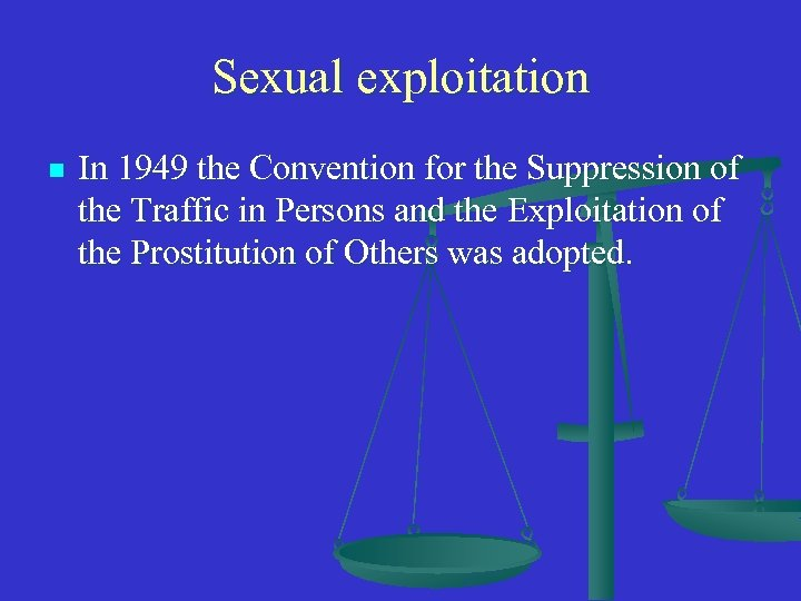 Sexual exploitation n In 1949 the Convention for the Suppression of the Traffic in
