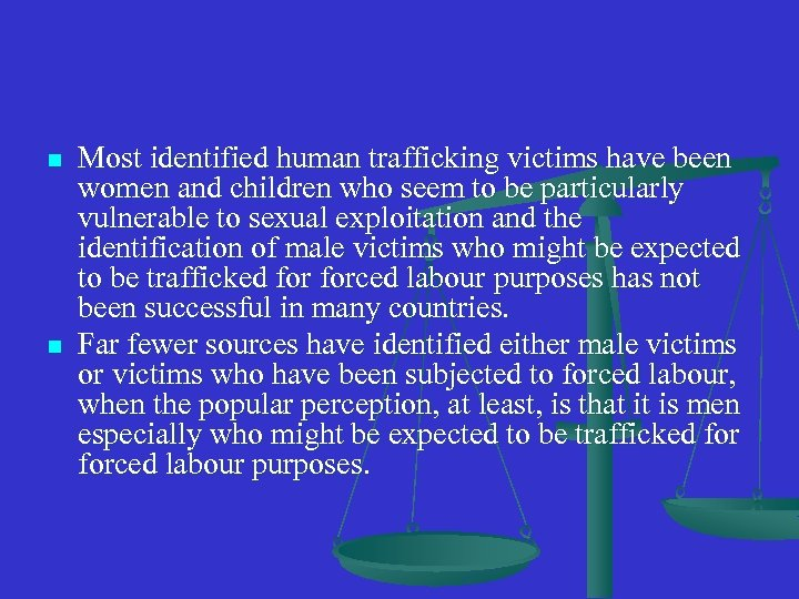 n n Most identified human trafficking victims have been women and children who seem